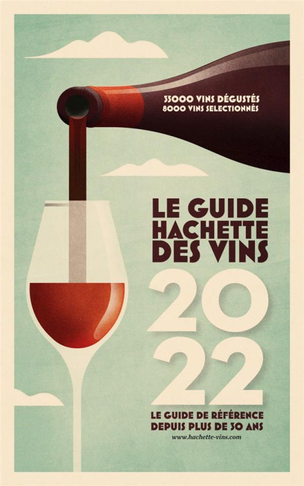 Guide hachette des vins 2022 - le guide de reference depuis plus de 30 ans