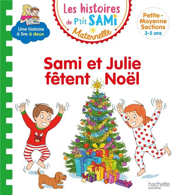 Les histoires de p'tit sami maternelle (3-5 ans) : sami et julie fetent noel
