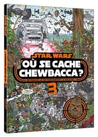 STAR WARS - OU SE CACHE CHEWBACCA ? TOME 3 - CHERCHE ET TROUVE - RETROUVE-LE EN PARCOURANT LA GALAXI