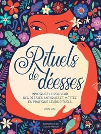 RITUELS DE DEESSES - INVOQUEZ LE POUVOIR DES DEESSES ANTIQUES ET METTEZ EN PRATIQUE LEURS RITUELS