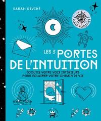 LES 5 PORTES DE L'INTUITION - ECOUTEZ VOTRE VOIX INTERIEURE POUR ECLAIRER VOTRE CHEMIN DE VIE