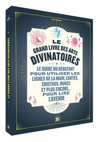 LE GRAND LIVRE DES ARTS DIVINATOIRES - LE GUIDE DU DEBUTANT POUR UTILISER LES LIGNES DE LA MAIN, CAR