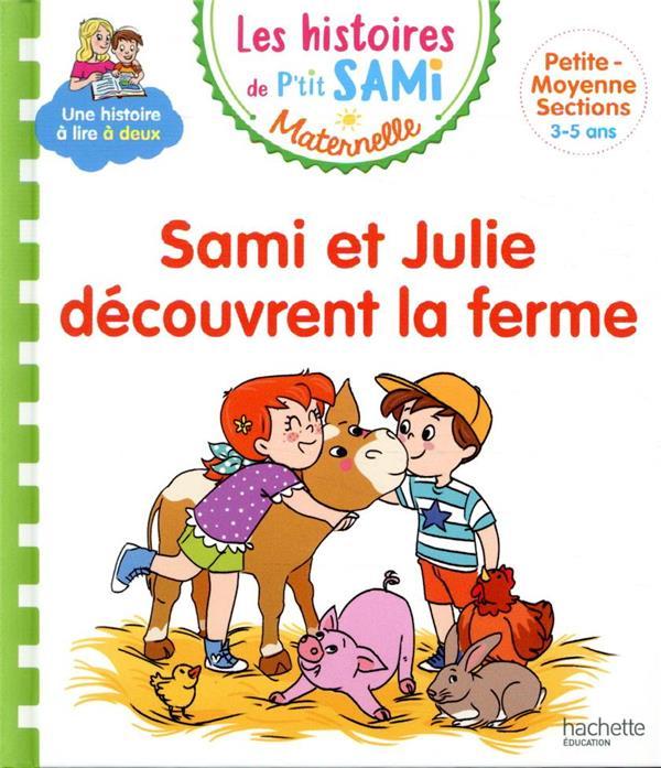 Les histoires de p'tit sami maternelle (3-5 ans) : sami et julie decouvrent la ferme