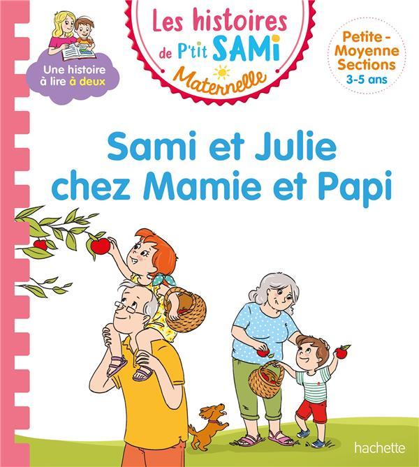 Les histoires de p'tit sami maternelle (3-5 ans) : sami et julie chez mamie et papi