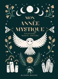MON ANNEE MYSTIQUE - FOLKLORE, MAGIE ET NATURE