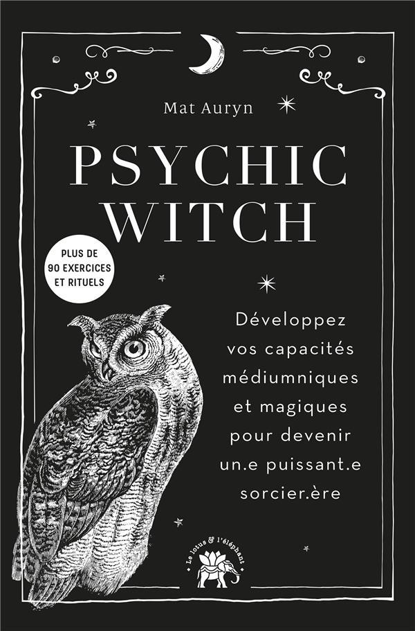 PSYCHIC WITCH - DEVELOPPEZ VOS CAPACITES MEDIUMNIQUES ET MAGIQUES POUR DEVENIR UN.E PUISSANT.E SORCI