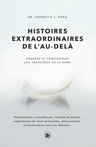 HISTOIRES EXTRAORDINAIRES DE L'AU-DELA - ENQUETE ET TEMOIGNAGES AUX FRONTIERES DE LA MORT