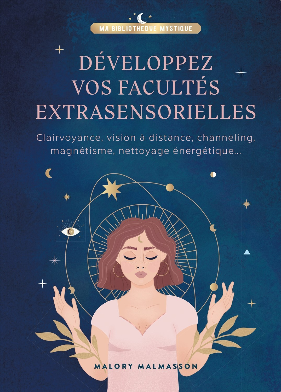 DEVELOPPER VOS FACULTES EXTRASENSORIELLES - CLAIRVOYANCE, VISION A DISTANCE, CHANNELING, MAGNETISME,