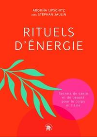 RITUELS D'ENERGIE - SECRETS DE SANTE ET DE BEAUTE POUR LE CORPS ET L'AME