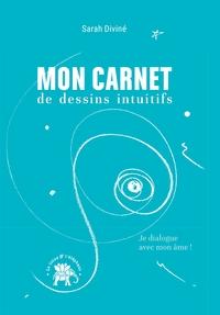 MON CARNET DE DESSINS INTUITIFS - JE DIALOGUE AVEC MON AME !