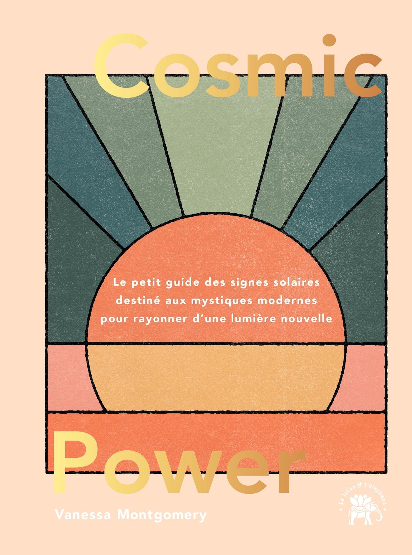 COSMIC POWER - LE PETIT GUIDE DES SIGNES SOLAIRES DESTINES AUX MYSTIQUES MODERNES POUR RAYONNER D'UN