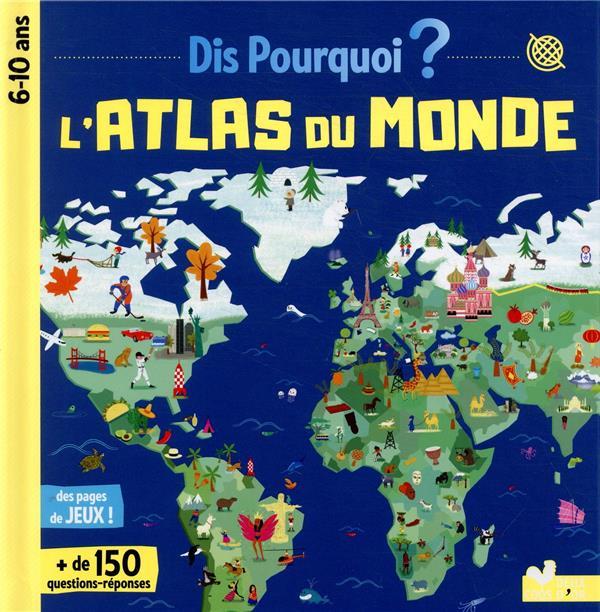 Dis pourquoi atlas du monde