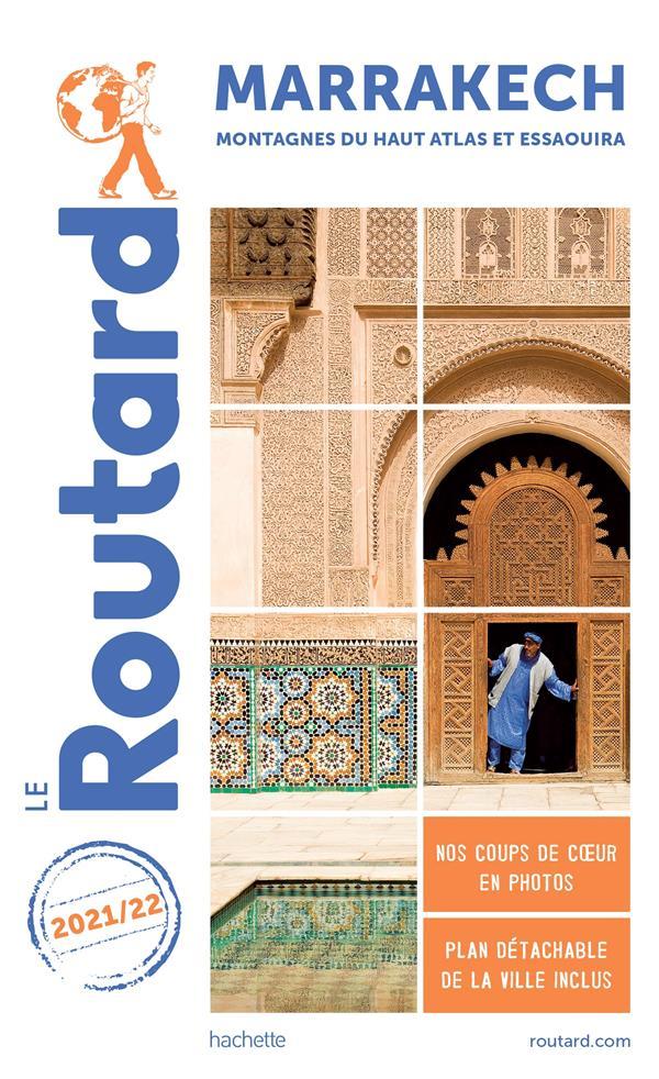 Guide du routard marrakech 2021/22 - + les montagnes du haut-atlas et essaouira