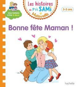 Les histoires de p'tit sami maternelle (3-5 ans) : bonne fete maman !