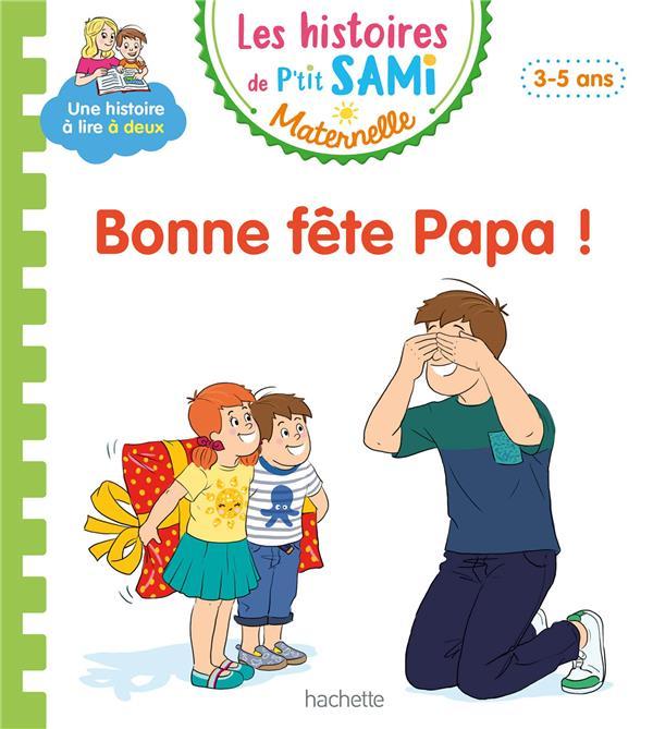 Les histoires de p'tit sami maternelle (3-5 ans) : bonne fete papa !