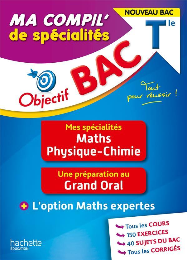 Objectif bac ma compil' de specialites maths et physique-chimie + grand oral + option maths expertes