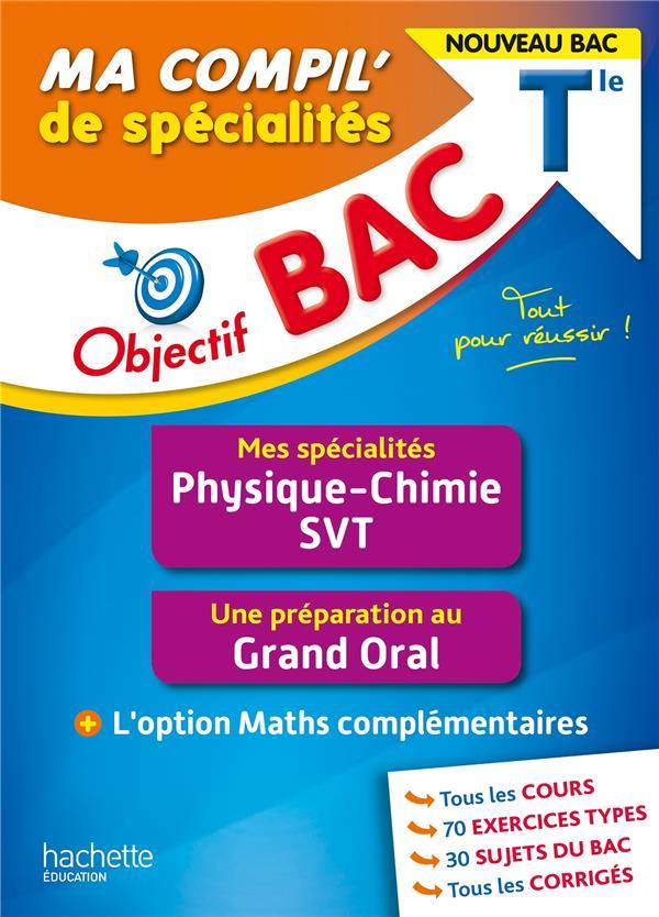 Objectif bac ma compil' de specialites physique-chimie et svt + grand oral + option maths complement