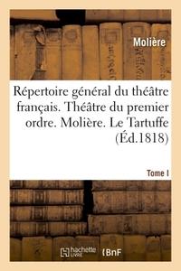 REPERTOIRE GENERAL DU THEATRE FRANCAIS. THEATRE DU PREMIER ORDRE. MOLIERE. TOME I - LE TARTUFFE. AMP