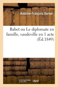 BABET OU LE DIPLOMATE EN FAMILLE, VAUDEVILLE EN 1 ACTE
