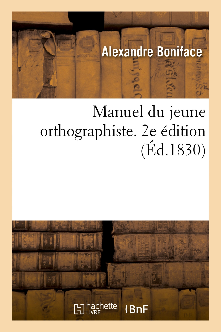 MANUEL DU JEUNE ORTHOGRAPHISTE OU VOCABULAIRE DES MOTS A DIFFICULTES ORTHOGRAPHIQUES. 2E EDITION
