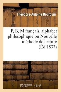 P, B, M FRANCAIS, ALPHABET PHILOSOPHIQUE OU NOUVELLE METHODE DE LECTURE