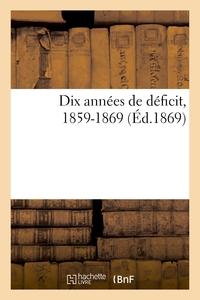 DIX ANNEES DE DEFICIT, 1859-1869