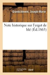 NOTE HISTORIQUE SUR L'ERGOT DE BLE