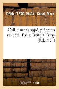 CAILLE SUR CANAPE, PIECE EN UN ACTE. PARIS, BOITE A FURSY