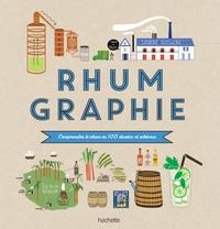 RHUMGRAPHIE - COMPRENDRE LE RHUM EN 100 DESSINS ET SCHEMAS