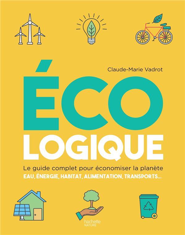 ECOLOGIQUE - LE GUIDE COMPLET POUR ECONOMISER LA PLANETE