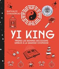 YI KING - PRENEZ LES BONNES DECISIONS GRACE A LA SAGESSE CHINOISE