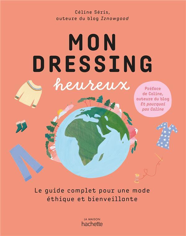 MON DRESSING HEUREUX - LE GUIDE COMPLET POUR UNE MODE ETHIQUE ET BIENVEILLANTE