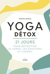 YOGA DETOX - 21 JOURS POUR DETOXIQUER LE CORPS, LES EMOTIONS ET L'ESPRIT