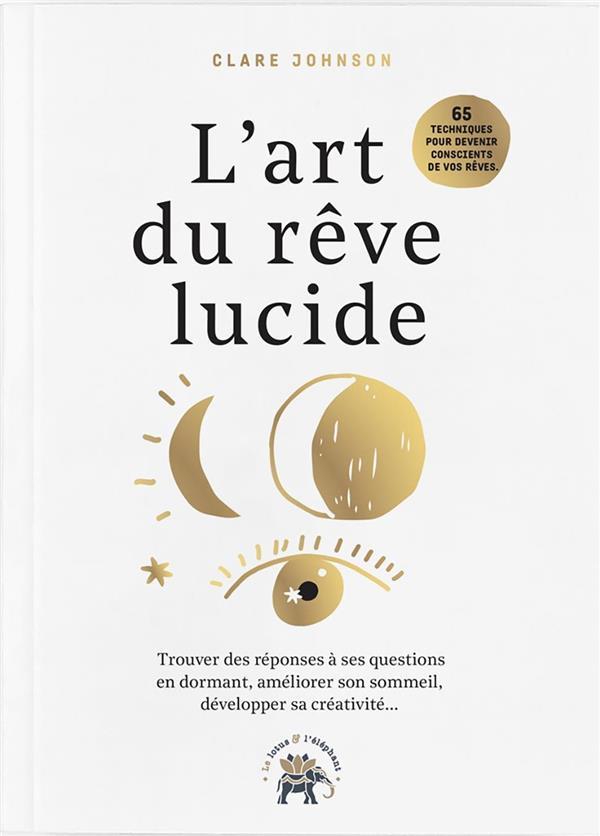 LE GUIDE DU REVE LUCIDE - TROUVER DES REPONSES A SES QUESTIONS EN DORMANT., AMELIORER SON SOMMEIL, D