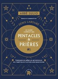 ABBE JULIO : LE GUIDE COMPLET DES PENTACLES & PRIERES - FABRIQUER SOI-MEME LES 46 PENTACLES DE L ABB