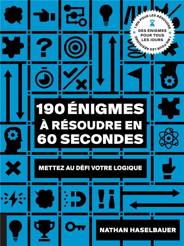 190 enigmes a resoudre en 60 secondes - mettez au defi votre logique