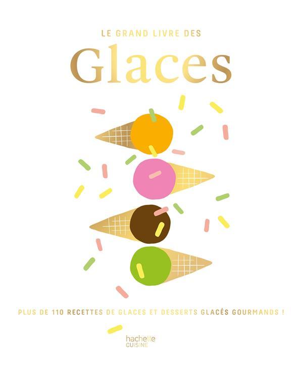 Le grand livre des glaces - plus de 110 recettes glaces et desserts glaces gourmands !