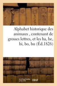 ALPHABET HISTORIQUE DES ANIMAUX , CONTENANT  1  DE GROSSES LETTRES, ET LES BA, BE, BI, BO, BU - 2  L