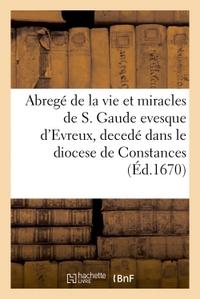 ABREGE DE LA VIE ET MIRACLES DE S. GAUDE EVESQUE D'EVREUX, DECEDE DANS LE DIOCESE - DE CONSTANCES EN