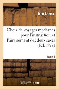 CHOIX DE VOYAGES MODERNES POUR L'INSTRUCTION ET L'AMUSEMENT DES DEUX SEXES. TOME 1