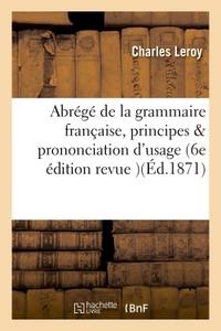 ABREGE DE LA GRAMMAIRE FRANCAISE RENFERMANT LES PRINCIPES DE L'ANALYSE ET LA PRONONCIATION - D'USAGE