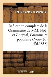 REFUTATION COMPLETE DE LA GRAMMAIRE DE MM. NOEL ET CHAPSAL NOUVELLE EDITION AUGMENTEE