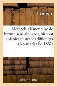 METHODE ELEMENTAIRE DE LECTURE SANS ALPHABET, OU SONT APLANIES TOUTES LES DIFFICULTES - DE L'ORTHOGR