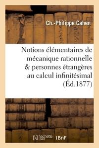 NOTIONS ELEMENTAIRES DE MECANIQUE RATIONNELLE MISES A LA PORTEE DES PERSONNES ETRANGERES - AU CALCUL