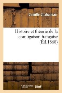 HISTOIRE ET THEORIE DE LA CONJUGAISON FRANCAISE