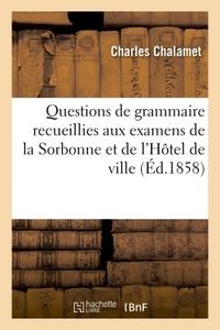 QUESTIONS DE GRAMMAIRE RECUEILLIES AUX EXAMENS DE LA SORBONNE ET DE L'HOTEL DE VILLE DE 1852 A 1857