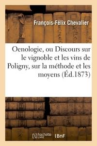 OENOLOGIE, OU DISCOURS SUR LE VIGNOBLE ET LES VINS DE POLIGNY, SUR LA METHODE ET LES MOYENS - DE LES