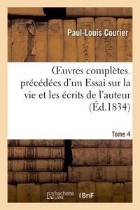 OEUVRES COMPLETES PRECEDEES D'UN ESSAI SUR LA VIE ET LES ECRITS DE L'AUTEUR. TOME 4