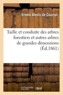 TAILLE ET CONDUITE DES ARBRES FORESTIERS ET AUTRES ARBRES DE GRANDES DIMENSIONS, OU NOUVELLE - METHO