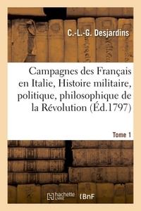 CAMPAGNES DES FRANCAIS EN ITALIE, OU HISTOIRE MILITAIRE, POLITIQUE ET PHILOSOPHIQUE  TOME 1